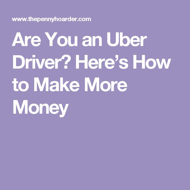 Are You an Uber Driver? Here's How to Make More Money
