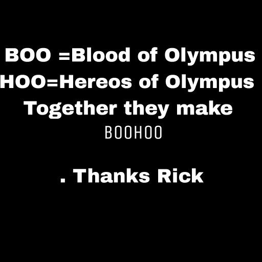 BOO = Blood of Olympus, HOO = Heroes of Olympus. Together they make boohoo. - Thanks Rick