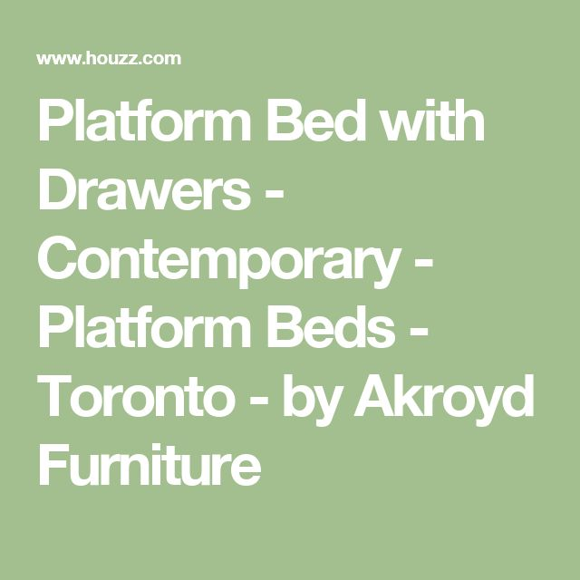 Platform Bed with Drawers - Contemporary - Platform Beds - Toronto - by Akroyd Furniture