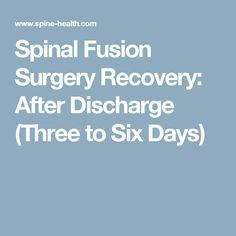 Spinal Fusion Surgery Recovery: After Discharge (Three to Six Days)