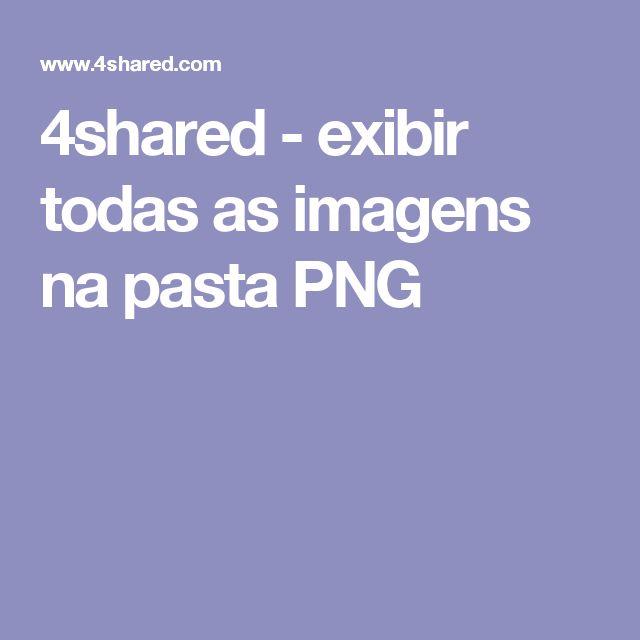 4shared - exibir todas as imagens na pasta PNG
