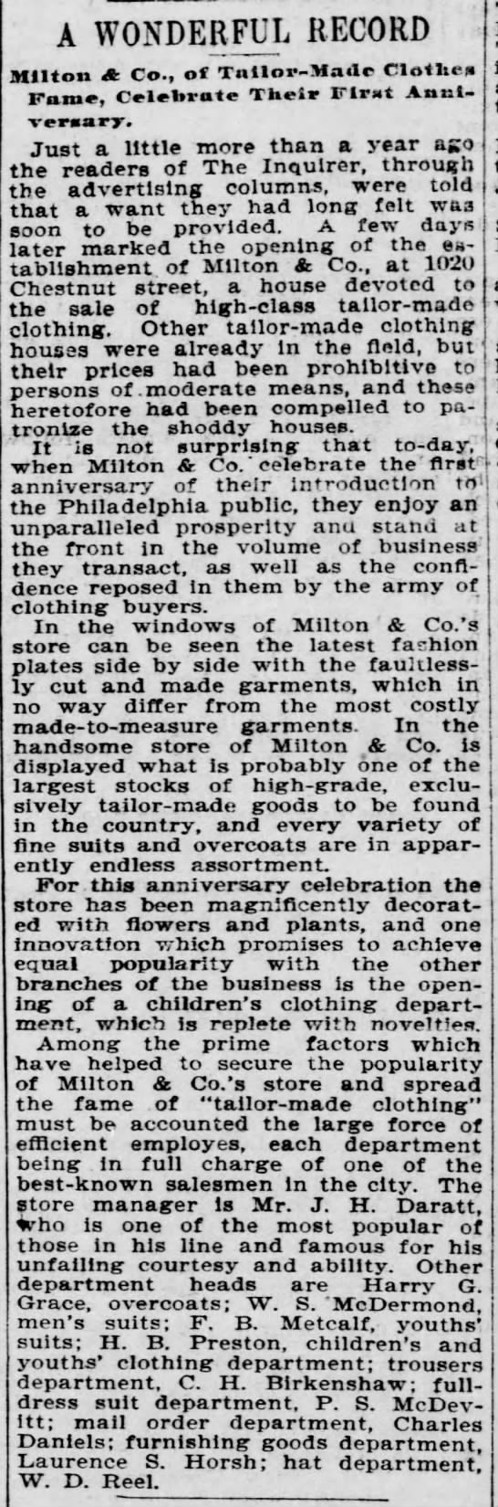 The Philadelphia Inquirer  (Philadelphia, Pennsylvania), 21 September 1895, Saturday, Page 4: A WONDERFUL RECORD--Milton & Co.., of  Tailor-Made Clothes Fame, Celebrate Their First Anniversary. Just a little more than a year ago . . . the opening of the establishment of Milton & Co., at 1020 Chestnut street  * * * Other department heads are Harry G. Grace, overcoats; W. S. McDermond, men's suits . . . .