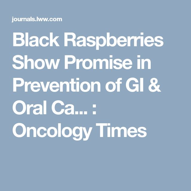 Black Raspberries Show Promise in Prevention of GI & Oral Ca... : Oncology Times