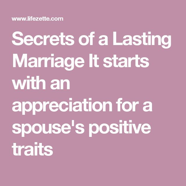 Secrets of a Lasting Marriage It starts with an appreciation for a spouse's positive traits