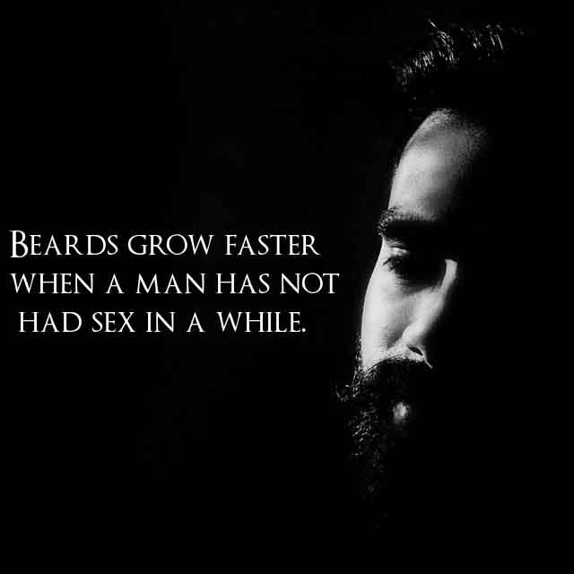 beard quotes images and Beard status for whatsapp Beards grow faster  when a man has not had sex in a while.