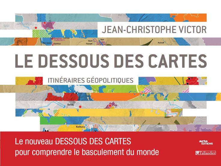 Le dessous des cartes, Itinéraires géopolitiques - Jean-Christophe Victor - éditions Tallandier
