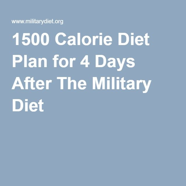 1500 Calorie Diet Plan for 4 Days After The Military Diet                                                                                                                                                                                 More