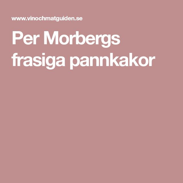 Per Morbergs frasiga pannkakor