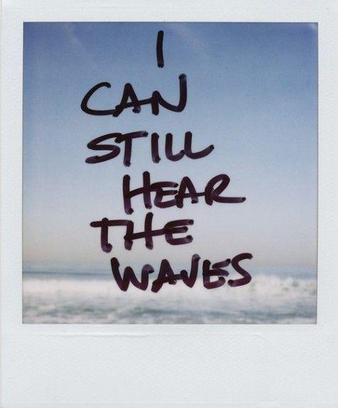 I can still hear the waves