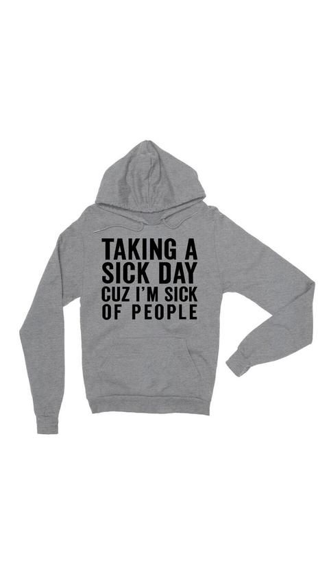 Taking A Sick Day Cuz I'm Sick Of People Gray Unisex Pullover Sweater | Sarcastic Me