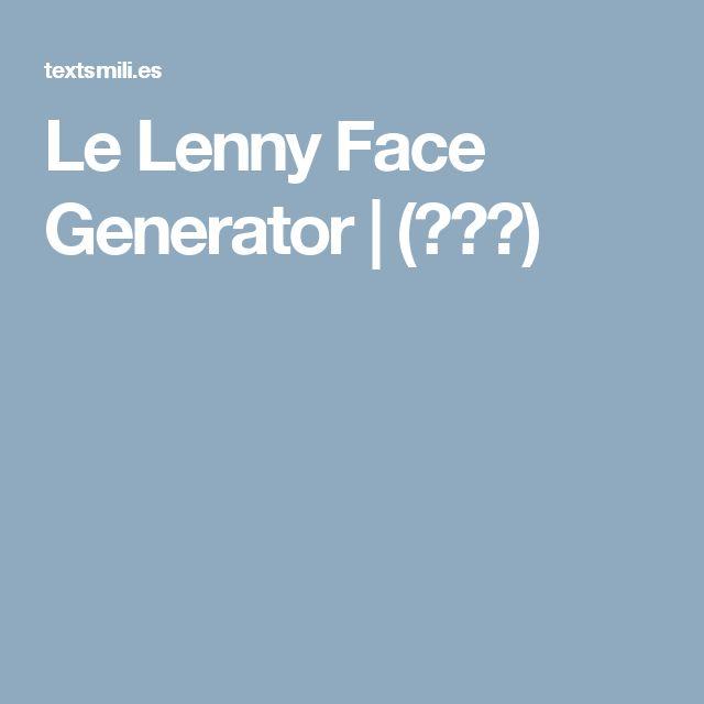 Le Lenny Face Generator | (◕෴◕)