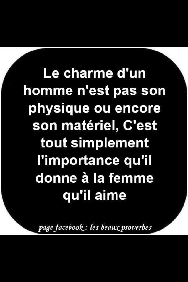 A man's charm is not the way he looks, or what he has, it's simply the importance he gives to the woman he loves #quotes #French