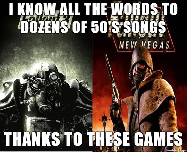 Fallout 3/New Vegas Habit. And I have every song on my Ipod too.  ^ Same here. I always turn it up when Johnny Guitar plays on that radio...