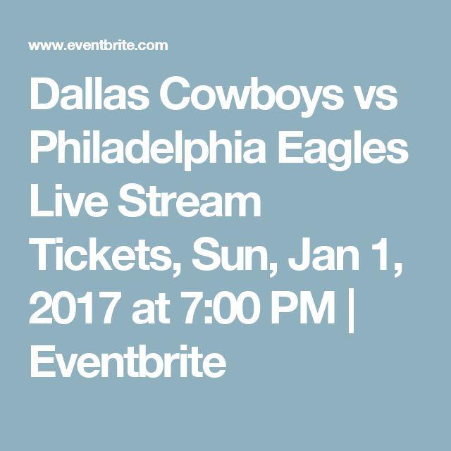 Dallas Cowboys vs Philadelphia Eagles Live Stream Tickets, Sun, Jan 1, 2017 at 7:00 PM | Eventbrite