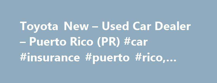 Toyota New – Used Car Dealer – Puerto Rico (PR) #car #insurance #puerto #rico, #triangle #toyota http://wisconsin.remmont.com/toyota-new-used-car-dealer-puerto-rico-pr-car-insurance-puerto-rico-triangle-toyota/  Sobre Nosotros Bienvenido a la pagina web de Triangle Toyota de San Juan. Como miembro orgulloso del Grupo Automotriz Penske, nos dedicamos a servir todas sus necesidades automotrices y proporcionar la mejor experiencia posible del cliente. Triangle Dealers es la compañía #1 en…