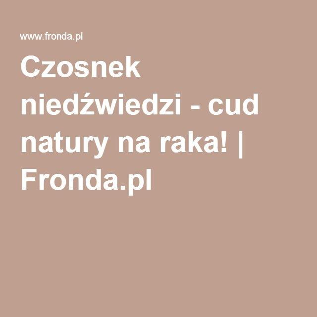 Czosnek niedźwiedzi - cud natury na raka!   Fronda.pl