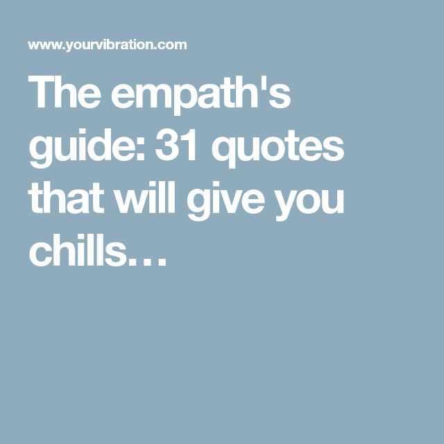 The empath's guide: 31 quotes that will give you chills…