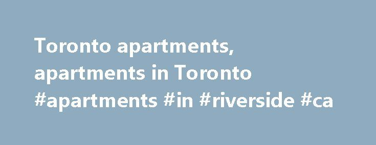 Toronto apartments, apartments in Toronto #apartments #in #riverside #ca http://apartment.remmont.com/toronto-apartments-apartments-in-toronto-apartments-in-riverside-ca/  #apartments for rent toronto # Toronto apartments, apartments in Toronto. Apartments in Toronto have a 9.37 out of 10 point rating based on 5 opinions. Whichever Toronto apartment you choose, you will definitely have to visit the Toronto Zoo and the multi-purpose stadium in Toronto ' Rogers Centre. The Toronto…