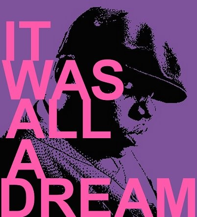 It was all a dream~Biggie Smalls