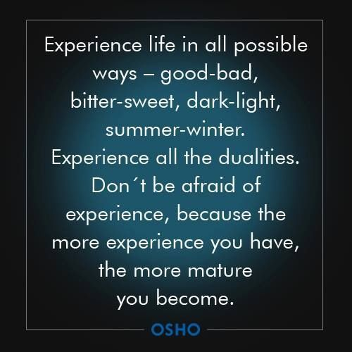 Experience life in all possible ways.