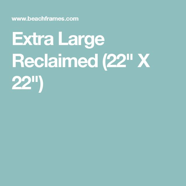 """Extra Large Reclaimed (22"""" X 22"""")"""