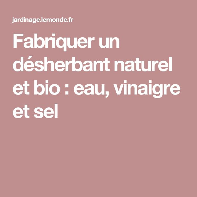 17 meilleures id es propos de d sherbant au vinaigre sur - Fabriquer desherbant naturel ...