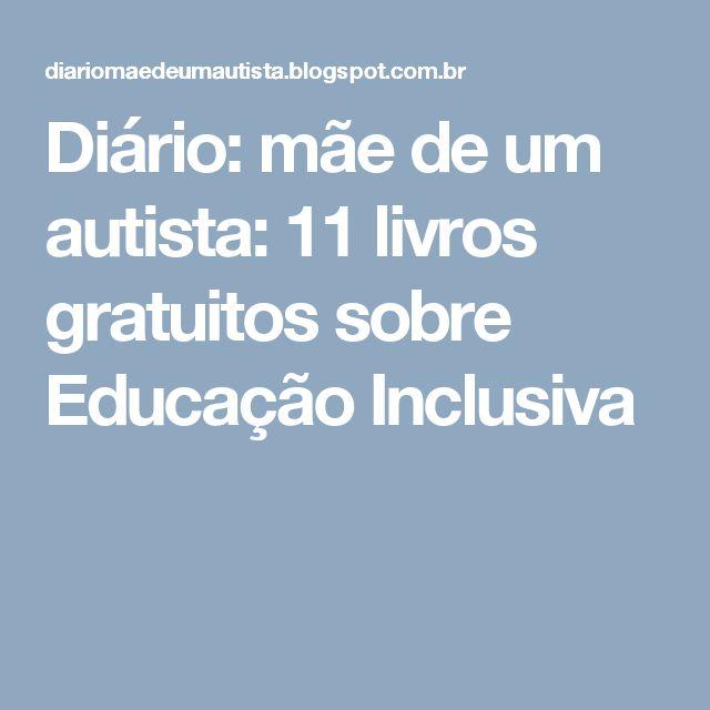 Diário: mãe de um autista: 11 livros gratuitos sobre Educação Inclusiva