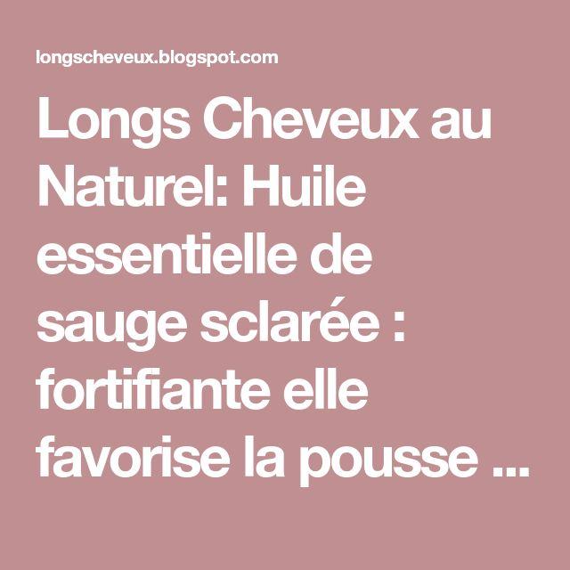 Longs Cheveux au Naturel: Huile essentielle de sauge sclarée : fortifiante elle favorise la pousse des cheveux