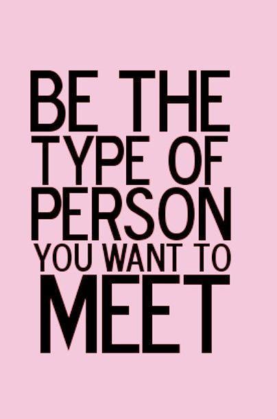 Sois le genre de personne que vous aimeriez rencontrer ! #citation #inspiration