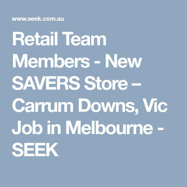 Retail Team Members - New SAVERS Store – Carrum Downs, Vic Job in Melbourne - SEEK