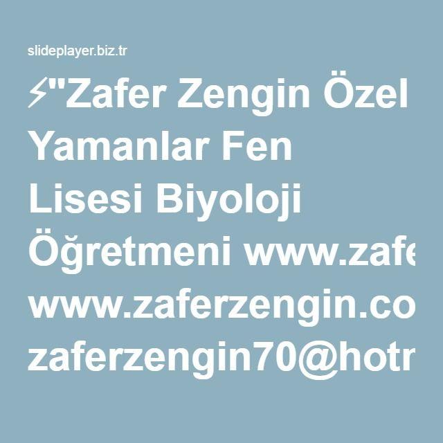 """⚡""""Zafer Zengin Özel Yamanlar Fen Lisesi Biyoloji Öğretmeni www.zaferzengin.com zaferzengin70@hotmail.com zaferzengin70@gmail.com zaferzengin70@yahoo.com."""" sunumu"""