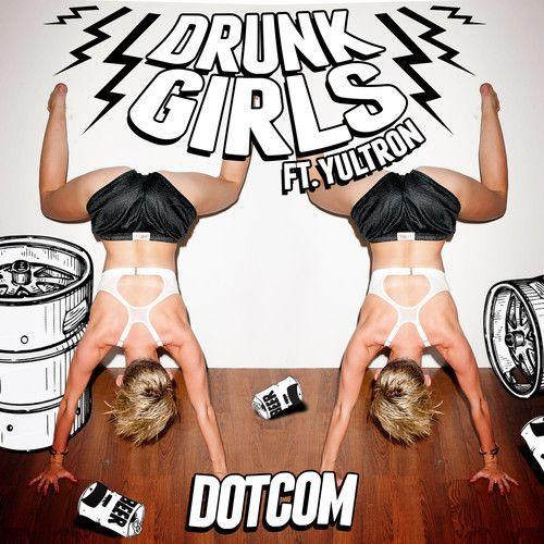 Drunk Girls Feat. Yultron (Original Mix) @dotcom_dub @yultron by Dotcom on SoundCloud