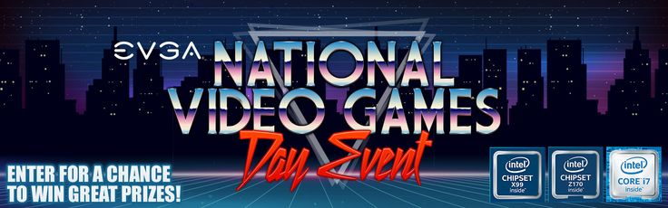 National Video Games Day Event!! Enter to win awesome prizes like an EVGA X99 FTW K Motherboard and EVGA SuperNOVA 850G2!