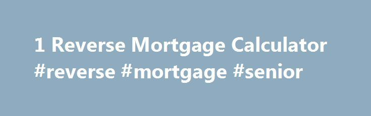 1 Reverse Mortgage Calculator #reverse #mortgage #senior http://cleveland.remmont.com/1-reverse-mortgage-calculator-reverse-mortgage-senior/  # Reverse Mortgage Calculator 2017 All Reverse Mortgage Inc. All Rights Reserved Remaining home equity refers to the amount of equity left in your home after the reverse mortgage proceeds are calculated. Since a reverse mortgage uses only a percentage of your property value the rest is left as equity in the home. Since this equity is part of your home…