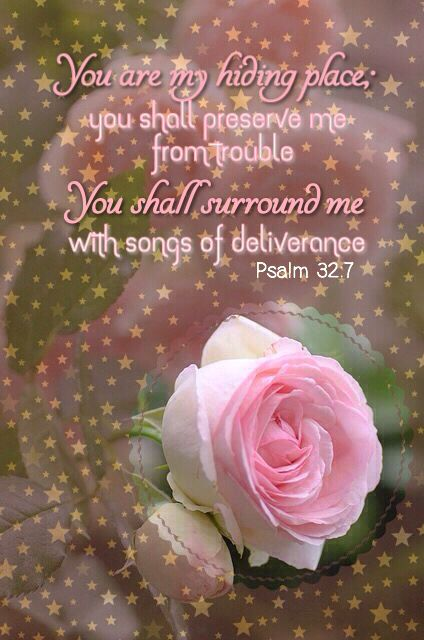 """""""Thou art my hiding place; thou shalt preserve me from trouble; thou shalt compass me about with songs of deliverance. Selah."""" Psalm 32:7 KJV"""