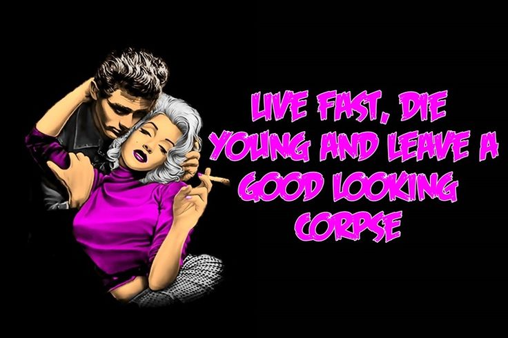 james dean marilyn monroe live fast, die young and leave a good looking corpse