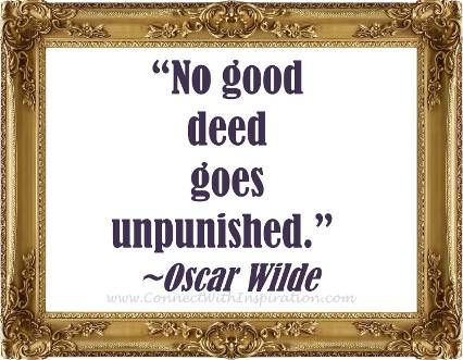 funny quote, Funny religion quote, oscar wilde, No good deed goes unpunished