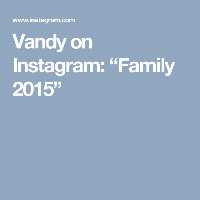 "Vandy on Instagram: ""Family 2015"""