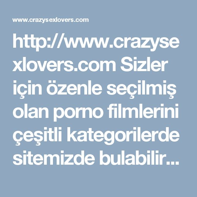 http://www.crazysexlovers.com Sizler için özenle seçilmiş olan porno filmlerini çeşitli kategorilerde sitemizde bulabilirsiniz. Rus porno brazzers hd porno gibi #rokettube #brazzers #porno