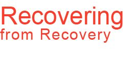 My website www.recoveringfromrecoverycom for people who are leaving or have left the 12 step world and use new methods for addiction recovery.
