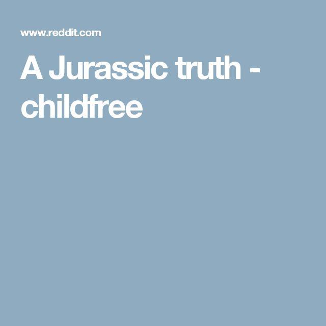 A Jurassic truth - childfree