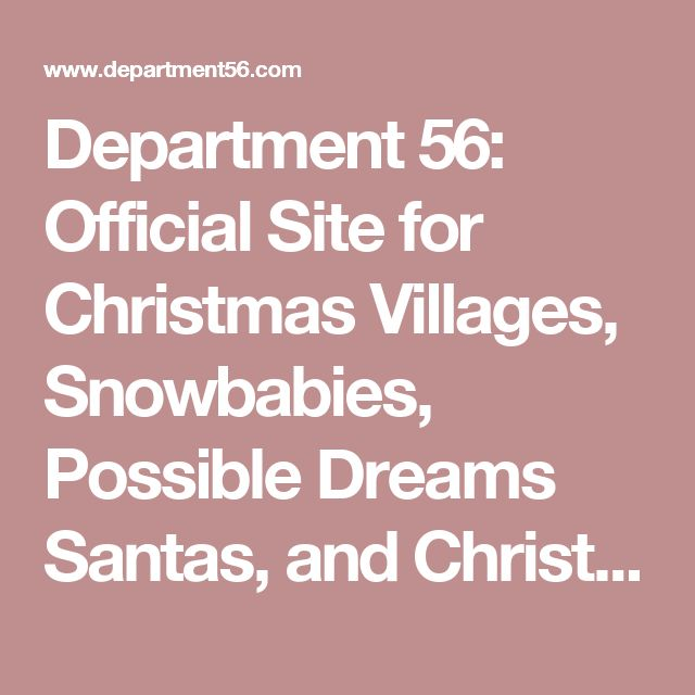 Department 56: Official Site for Christmas Villages, Snowbabies, Possible Dreams Santas, and Christmas Decorations                                           - Department 56