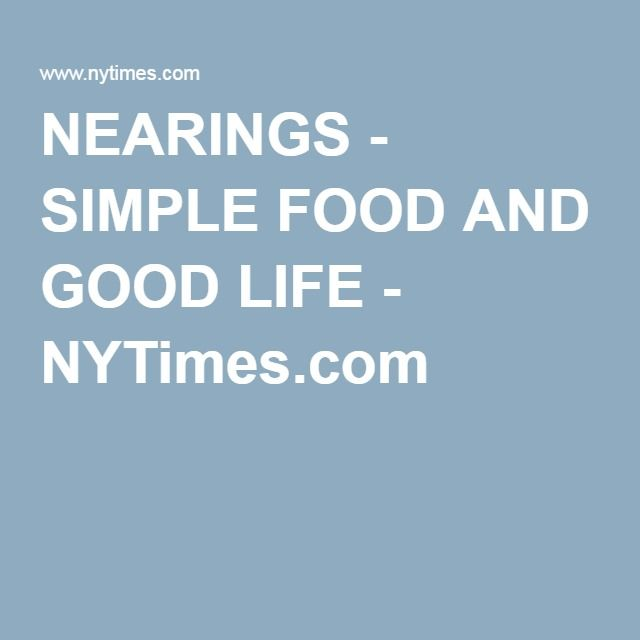 NEARINGS - SIMPLE FOOD AND GOOD LIFE - NYTimes.com