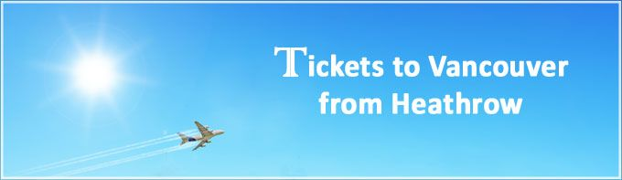 Tickets to Vancouver from Heathrow – Essential Info for Cheap Flights