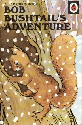 BOB BUSHTAILS ADVENTURES a Vintage Ladybird Book Animal Rhymes Series 401 Matt £7.95