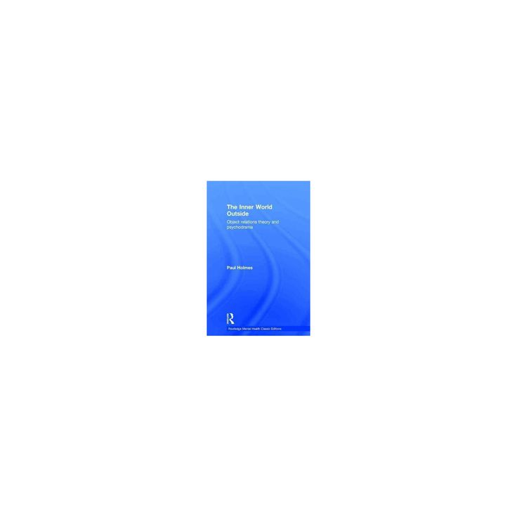 Inner World Outside : Object Relations Theory and Psychodrama (Revised) (Hardcover) (Paul Holmes)