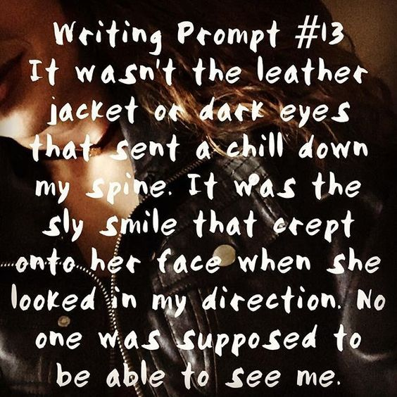 #WritingPrompt: It wasn't the leather jacket or dark eyes that sent a chill down my spine. It was the sly smile that crept onto her face when she looked in my direction. No one was supposed to be able to see me.