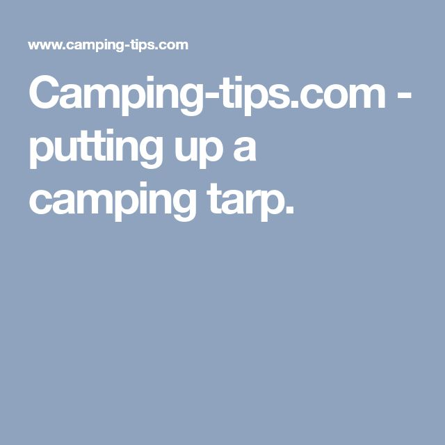 Camping-tips.com - putting up a camping tarp.