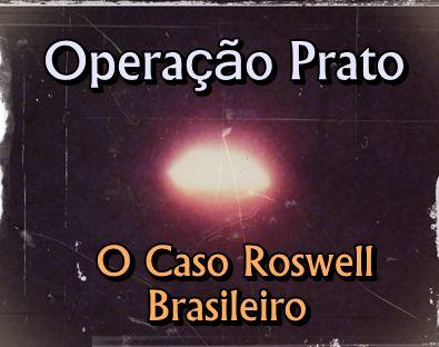 Ufo Evidence: O Caso Roswell Brasileiro - Operação Prato