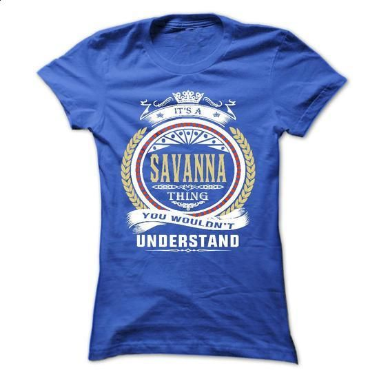 savanna . its A savanna Thing You Wouldnt Understand - - shirt dress #t shirt designer #cool t shirts for men